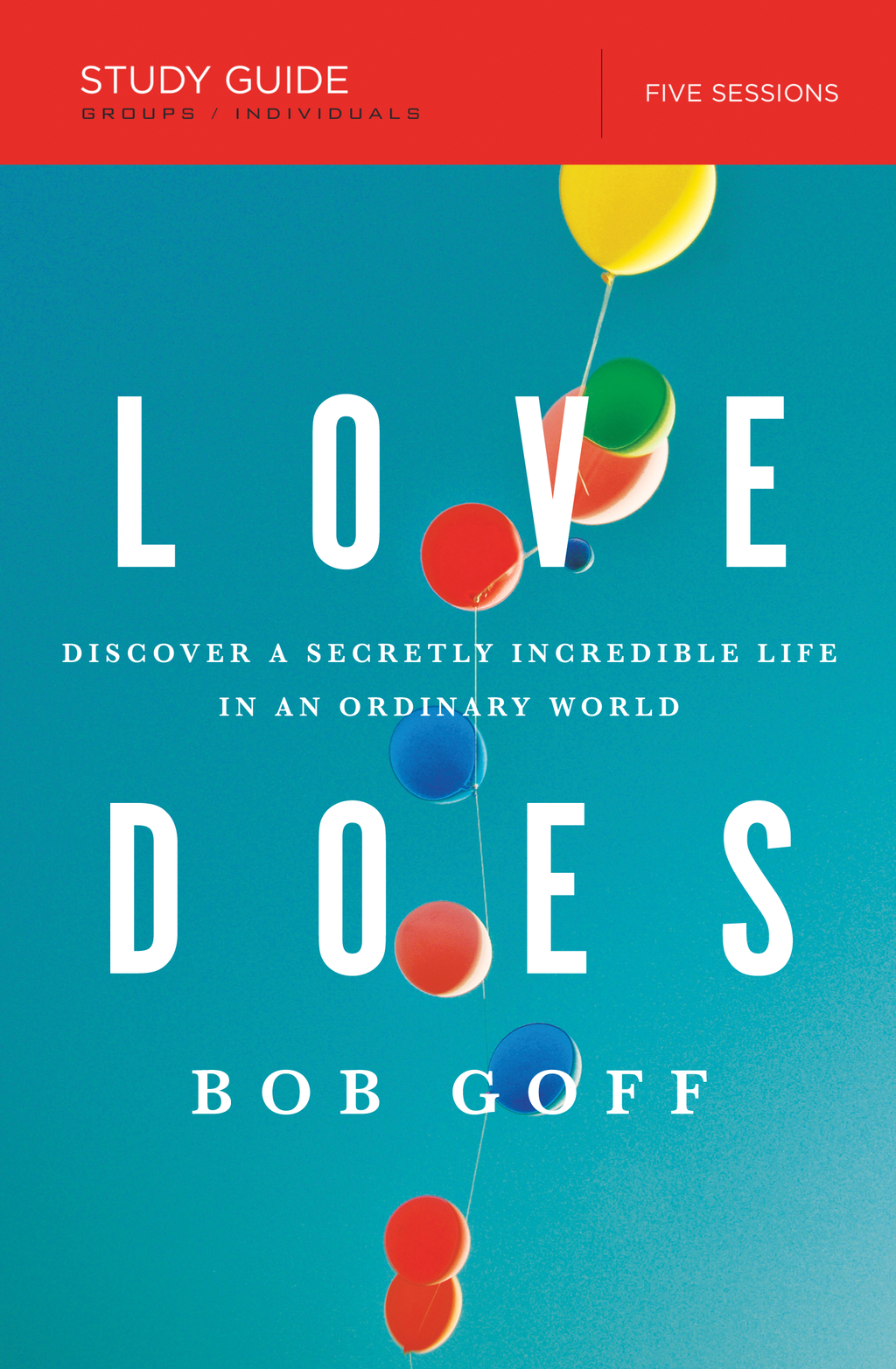 Love Does Study Guide Discover a Secretly Incredible Life in an Ordinary World