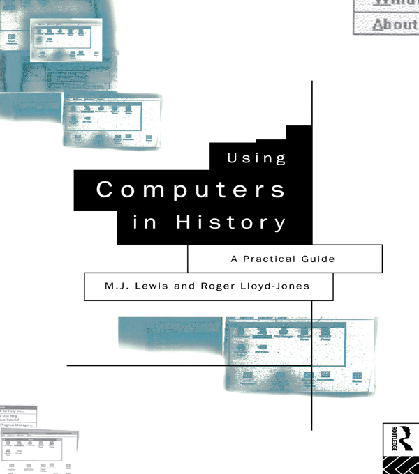 Using Computers in History A Practical Guide to Data Presentation,  Analysis and the Internet