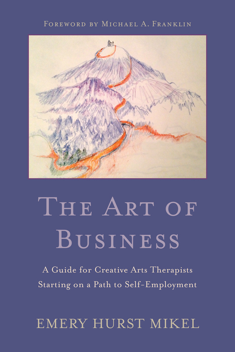 The Art of Business A Guide to Self-Employment for Creative Arts Therapists