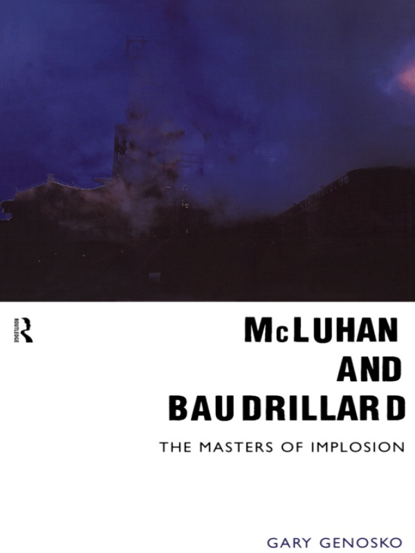 McLuhan and Baudrillard Masters of Implosion