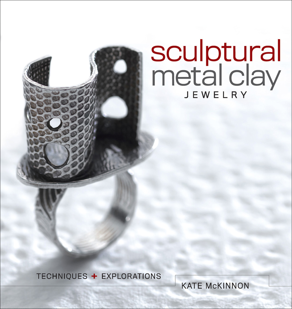 Sculptural Metal Clay Jewelry Techniques and Explorations