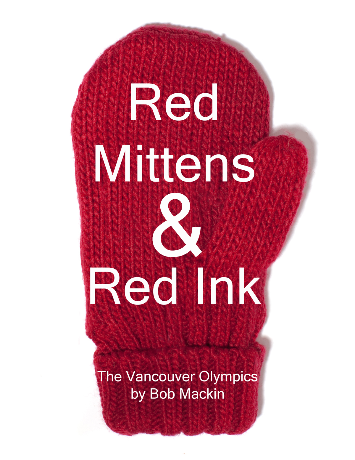 Red Mittens & Red Ink: The Vancouver Olympics By: Bob Mackin Jr