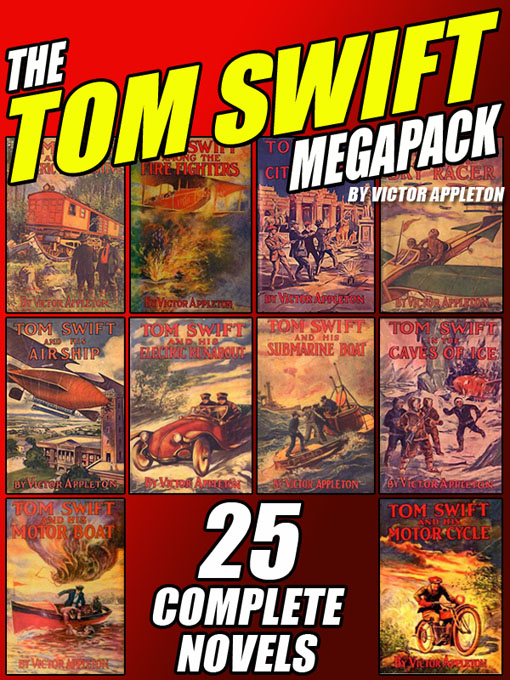 The Tom Swift Megapack: 25 Complete Novels By: Victor Appleton