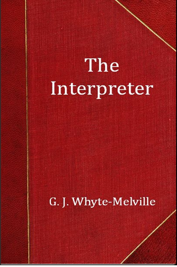 The Interpreter By: G. J. Whyte-Melville