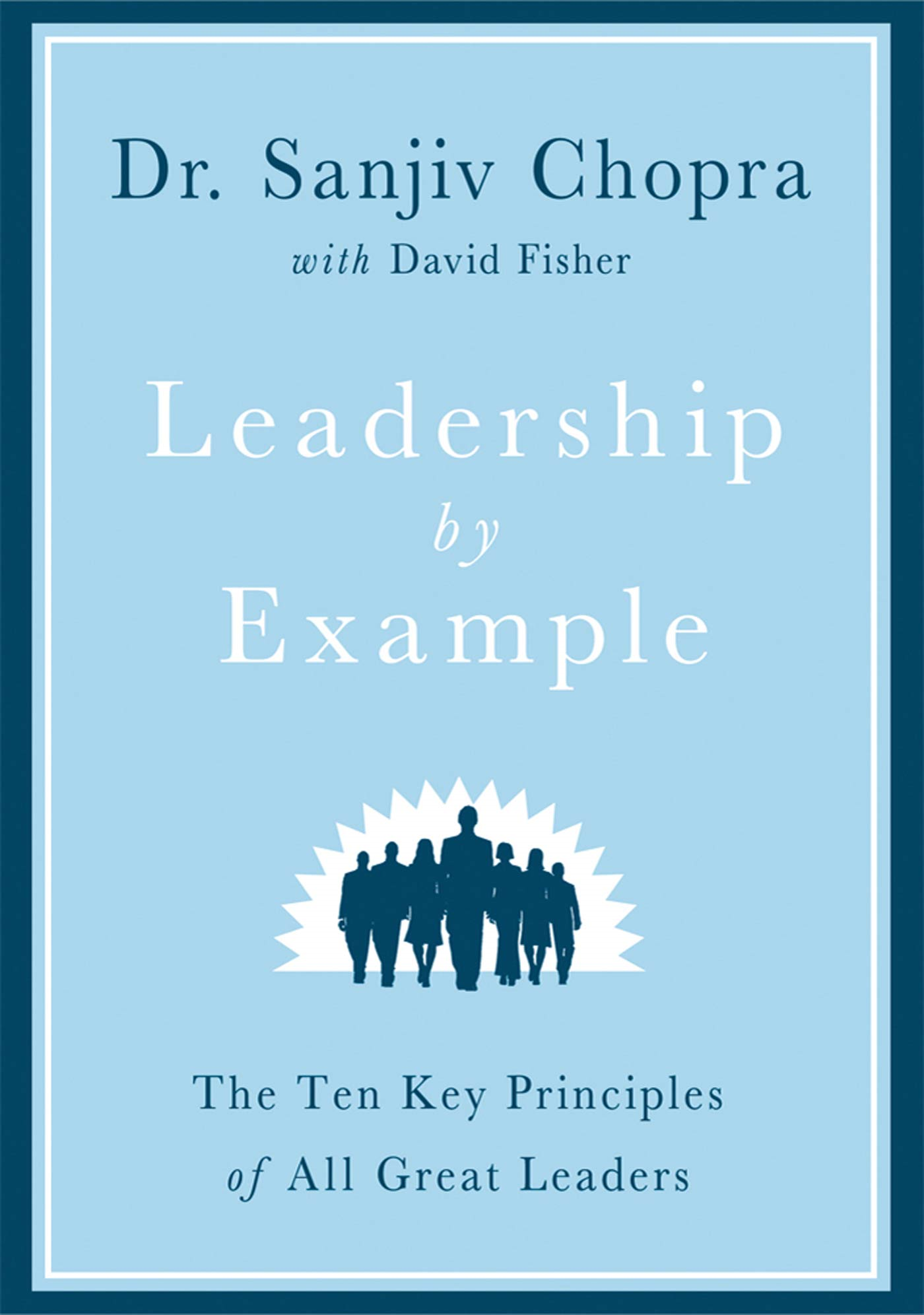 Leadership by Example By: David Fisher,Sanjiv Chopra