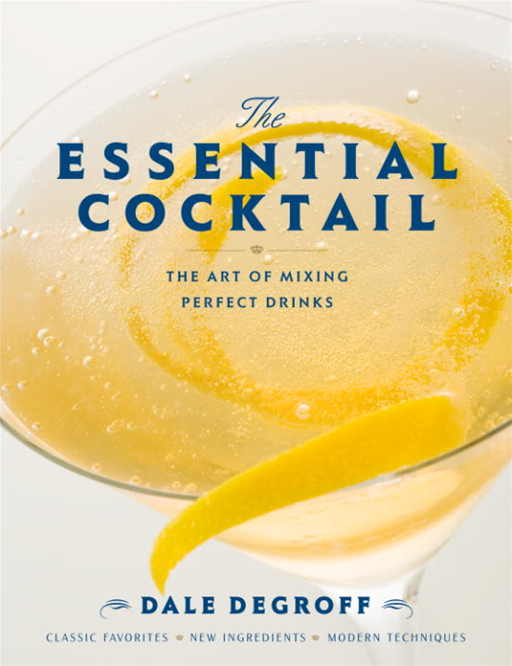 The Essential Cocktail By: Dale DeGroff