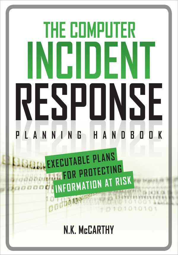 The Computer Incident Response Planning Handbook:  Executable Plans for Protecting Information at Risk By: N.K. McCarthy