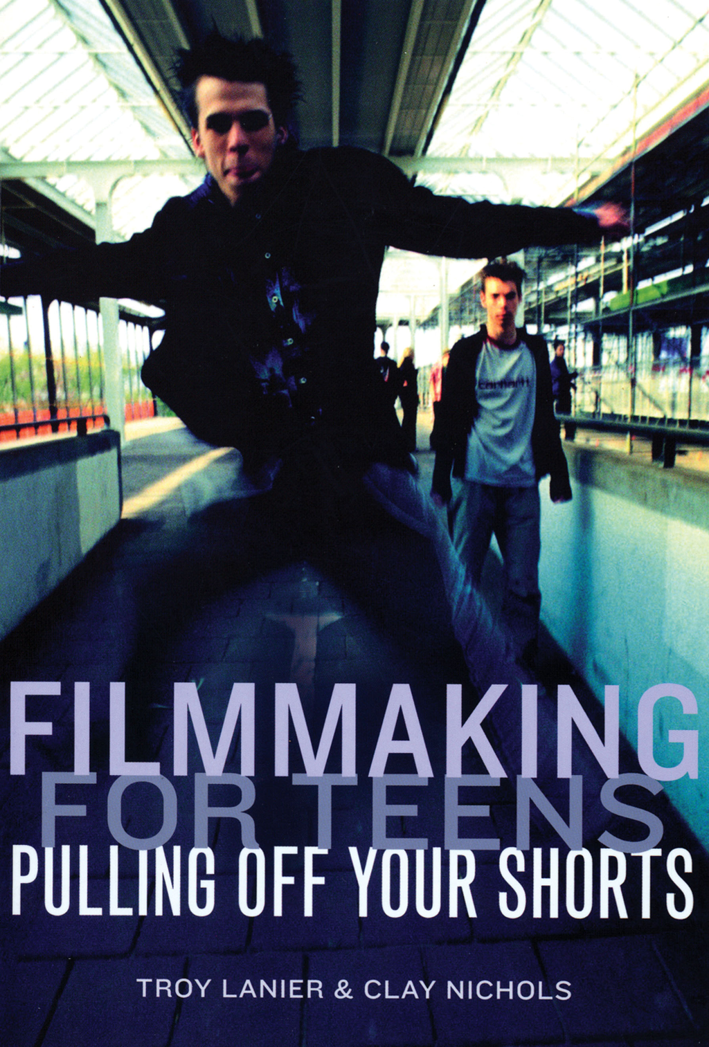 Filmmaking for Teens By: Troy Lanier,Clay Nichols