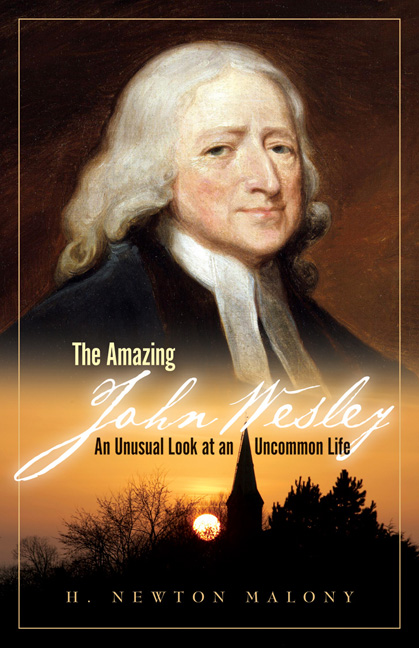 The Amazing John Wesley: An Unusual Look at an Uncommon Life By: H. Newton Malony, Jr.