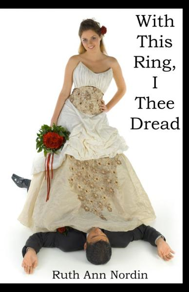 With This Ring, I Thee Dread By: Ruth Ann Nordin
