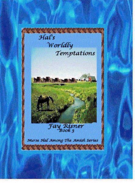 Hal's Worldly Temptations: book 3 - Nurse Hal Among The Amish By: Fay Risner