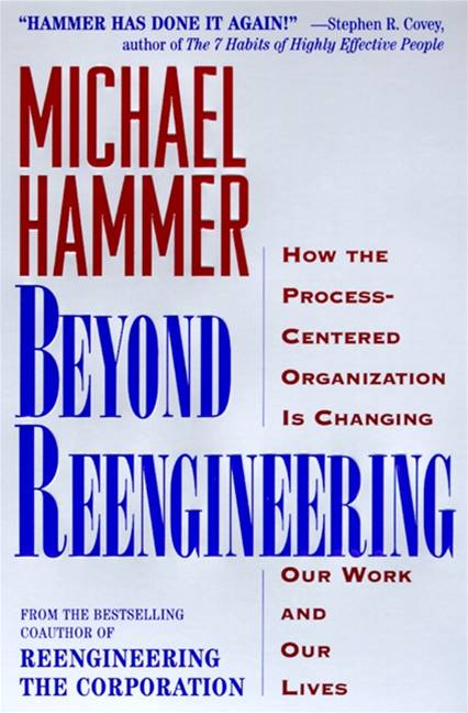 Beyond Reengineering By: Michael Hammer