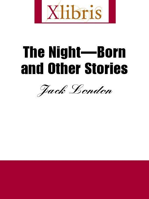 Jack London - The Night-Born and Other Stories