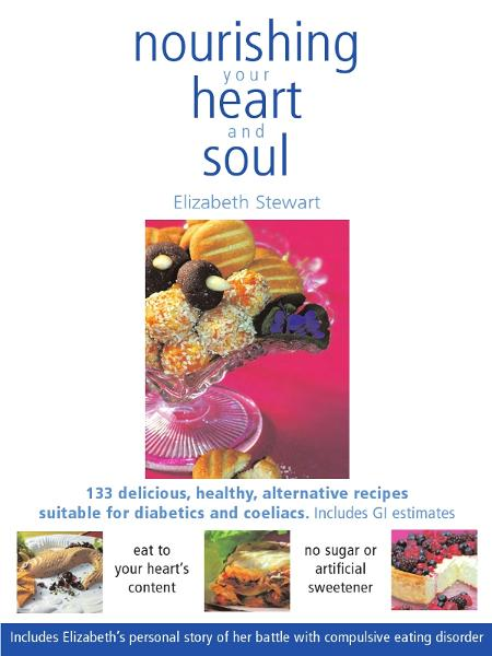 Nourishing your Heart and Soul: 133 delicious, healthy, alternative sugar free recipes By: Elizabeth Stewart