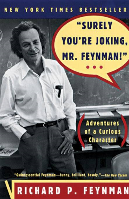 """Surely You're Joking, Mr. Feynman!"": Adventures of a Curious Character By: Richard P. Feynman"