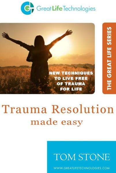 Trauma Resolution Made Easy By: Tom Stone