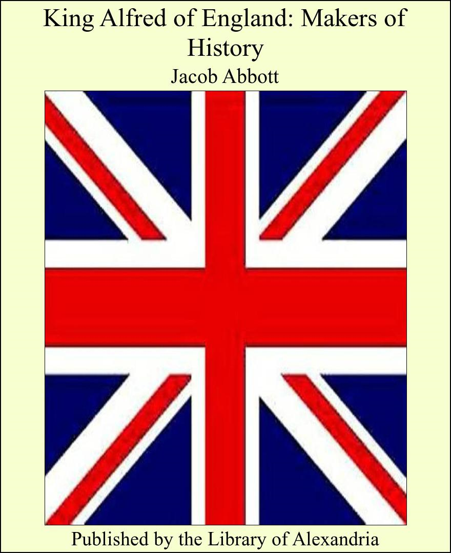 Jacob Abbott - King Alfred of England: Makers of History