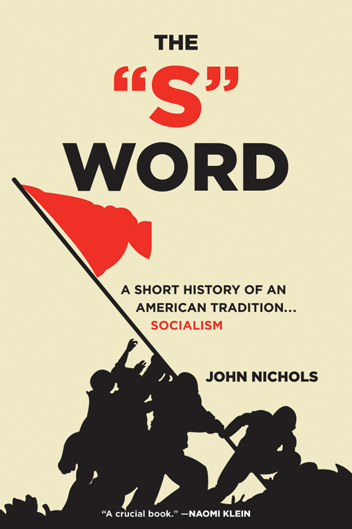 "The ""S"" Word: A Short History of an American Tradition...Socialism By: John Nichols"