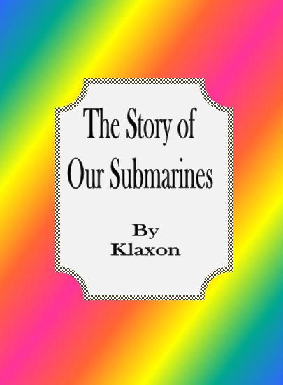 The Story of Our Submarines By: Klaxon