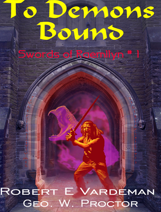 Swords Of Raemllyn #1 - To Demons Bound By: Robert E Vardeman & Geo W Proctor