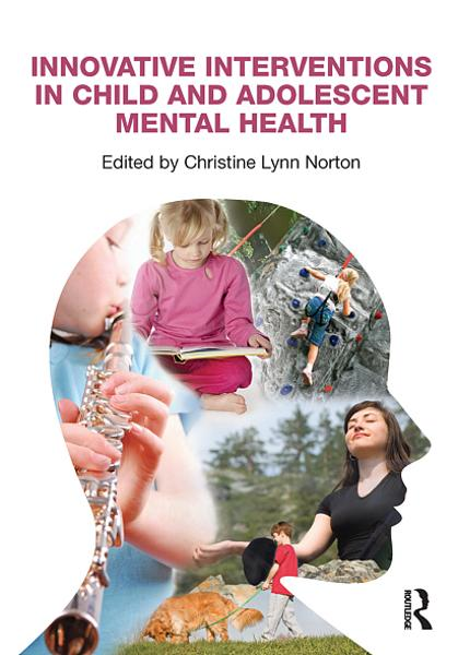 Innovative Interventions in Child and Adolescent Mental Health By: Christine Lynn Norton