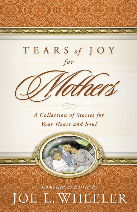 Tears of Joy for Mothers By: Joe Wheeler