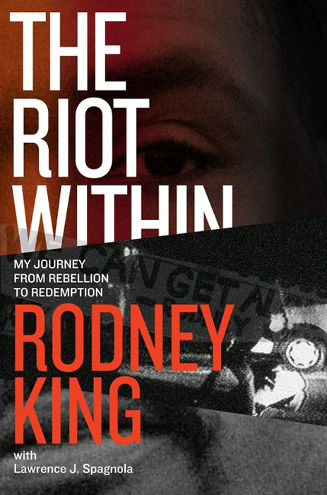 The Riot Within By: Lawrence J. Spagnola,Rodney King
