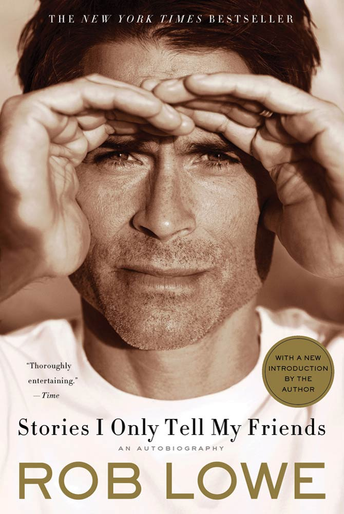 Stories I Only Tell My Friends By: Rob Lowe