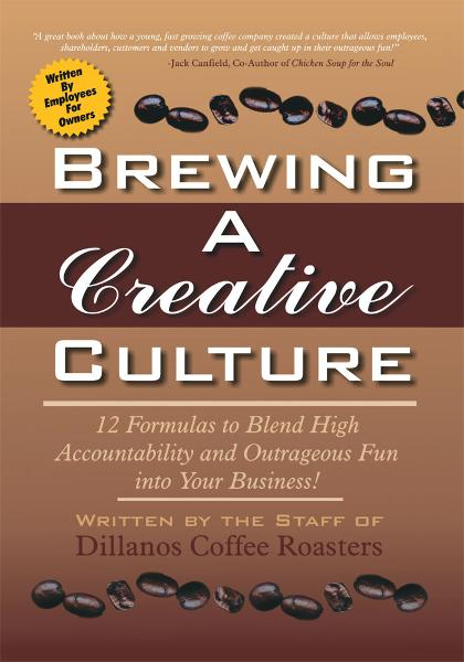 Brewing a Creative Culture By: The Staff of Dillanos Coffee Roasters