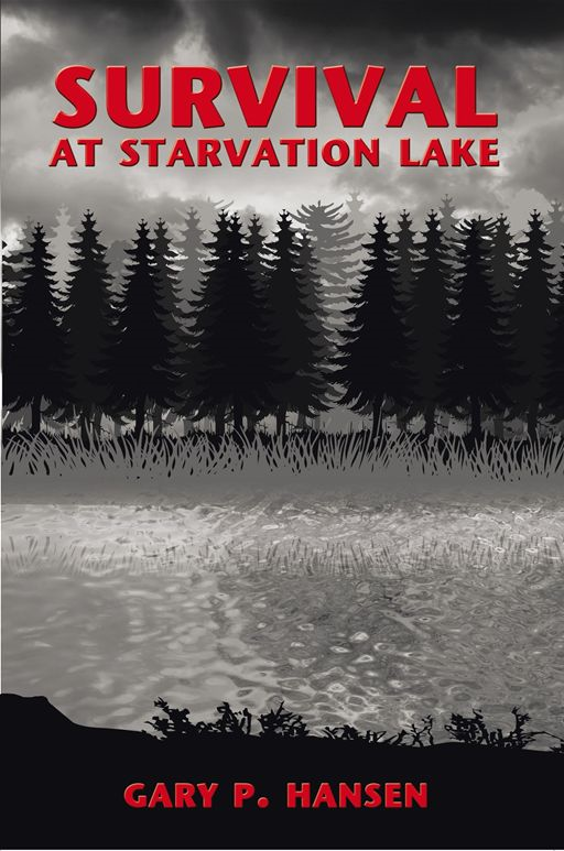Survival At Starvation Lake By: Gary P. Hansen