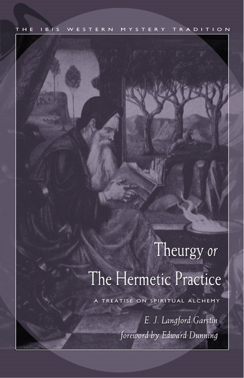 Theurgy, or the Hermetic Practice By: Garstin, E.J. Langford