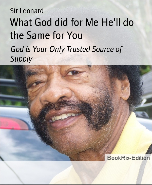 What God did for Me He'll do the Same for You: God is Your Only Trusted Source of Supply