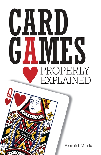 Card Games Properly Explained: Poker, Canasta, Cribbage, Gin Rummy, Whist, and Much More By: Arnold Marks