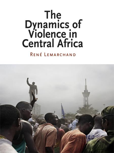 The Dynamics of Violence in Central Africa By: Rene Lemarchand