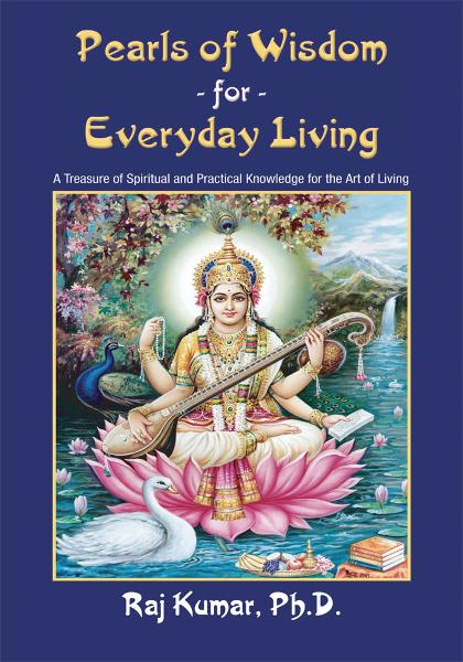 Pearls of Wisdom For Everyday Living By: Raj Kumar, Ph. D.