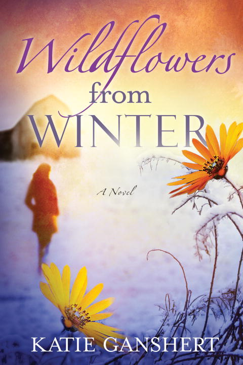 Wildflowers from Winter By: Katie Ganshert