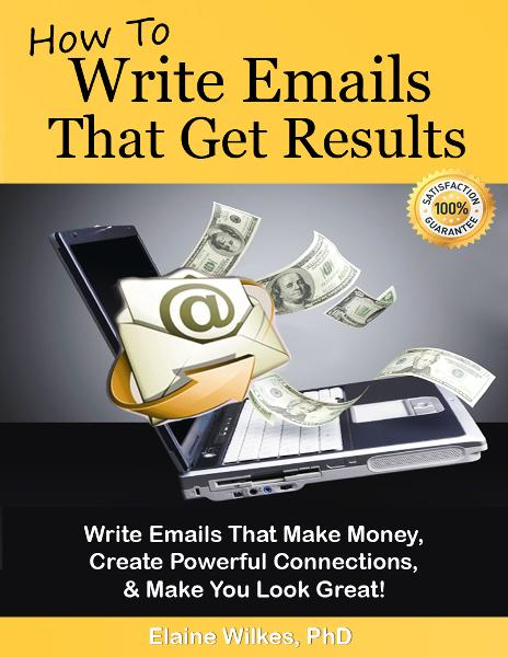 How To Write Emails That Get Results. Make Money, Powerful Connections, and Make You Look Great! (FREE BONUS! See Product Description.) By: Elaine Wilkes, PhD