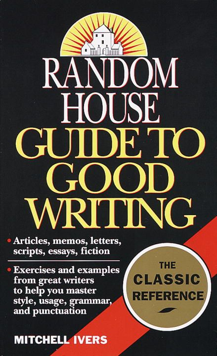 Random House Guide to Good Writing By: Mitchell Ivers