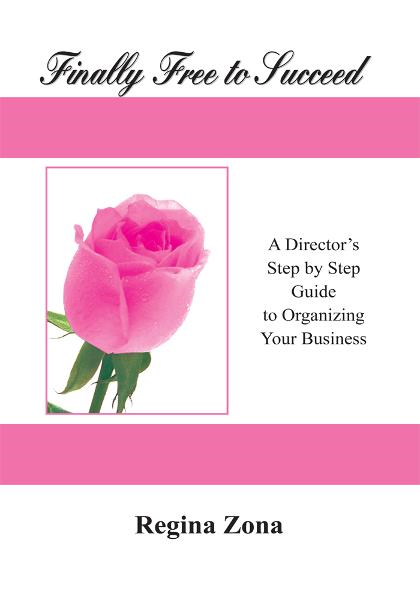 Finally Free to Succeed - A Director's Step by Step Guide to Organizing Your Business By: Regina Zona