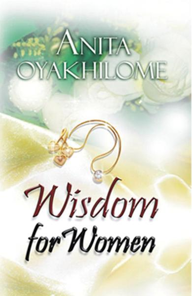 Wisdom For Women By: Anita Oyakhilome