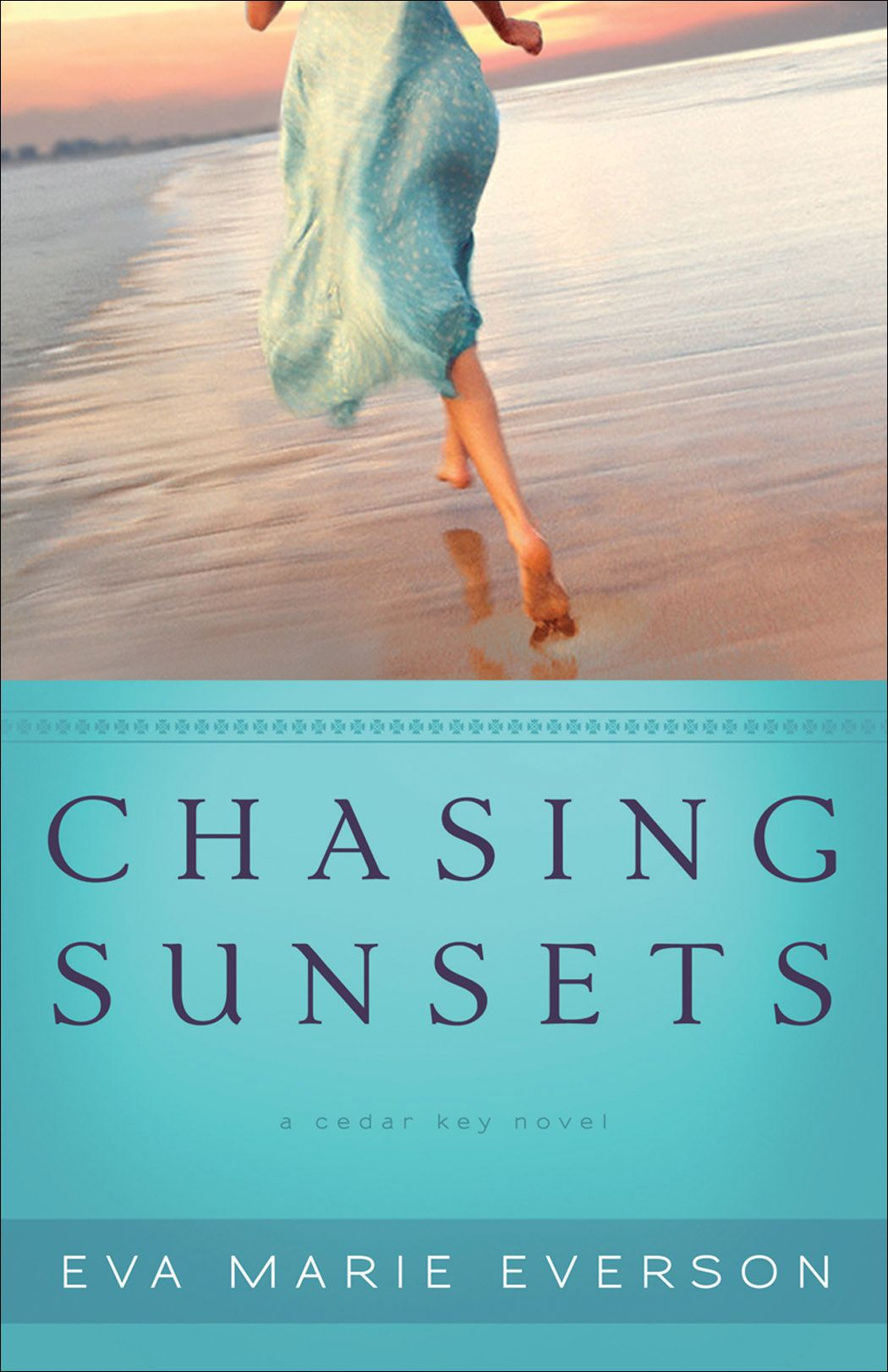 Chasing Sunsets (The Cedar Key Series Book #1) By: Eva Marie Everson