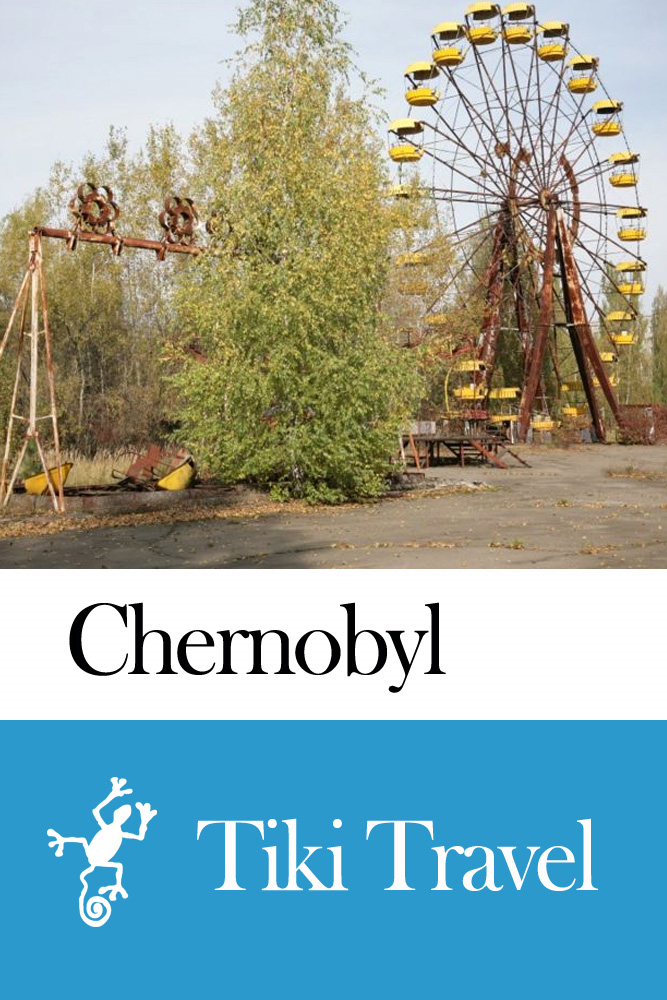 Chernobyl (Ukraine) Travel Guide - Tiki Travel By: Tiki Travel