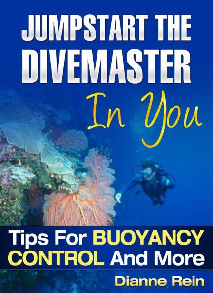 Jumpstart the Divemaster in You - Tips for Buoyancy Control and More (A scuba-diving-smiles.com New Diver Series)