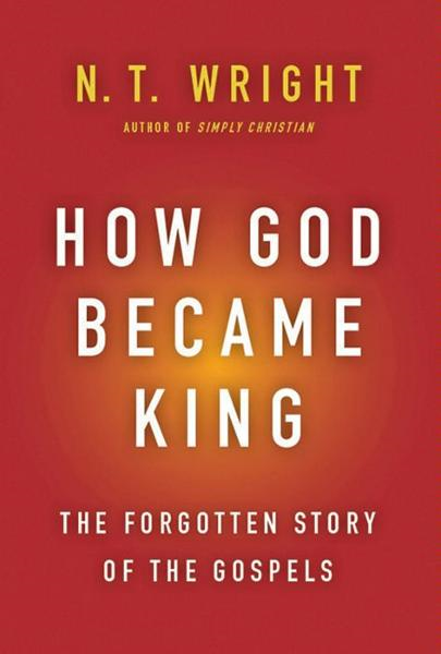 How God Became King By: N. T. Wright