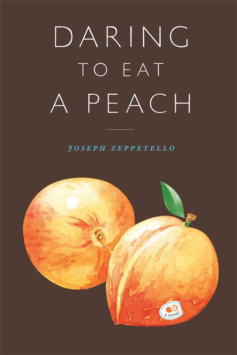Daring To Eat A Peach: A Novel By: Joseph Zeppetello