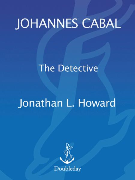 Johannes Cabal the Detective By: Jonathan L. Howard