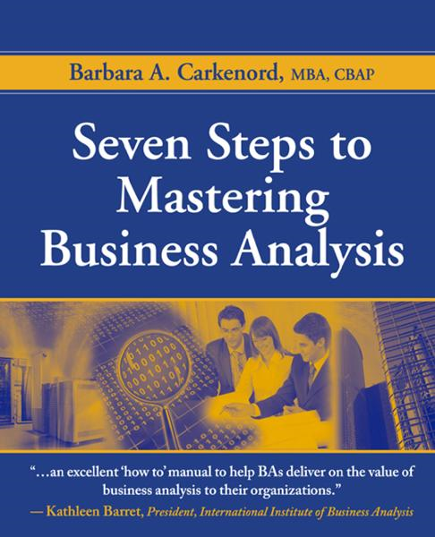 Seven Steps to Mastering Business Analysis By: Barbara Carkenord