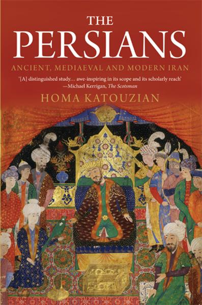 The Persians: Ancient, Mediaeval and Modern Iran By: Homa Katouzian