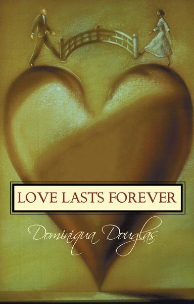 Love Lasts Forever By: Dominiqua Douglas