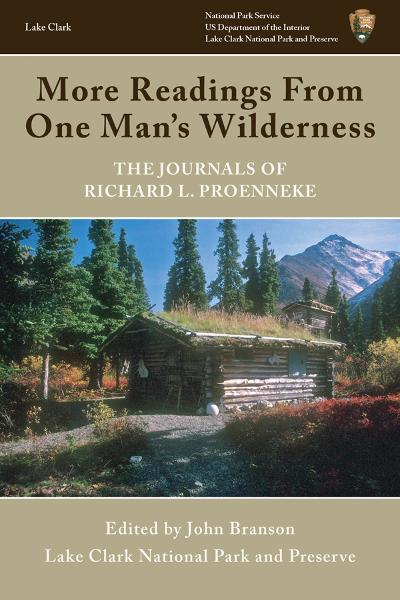 More Readings From One Man's Wilderness: The Journals of Richard L. Proenneke By: John Branson